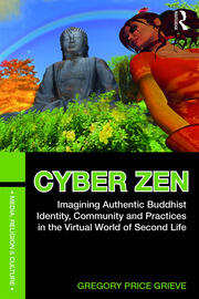 Cyber Zen: Imagining Authentic Buddhist Identity, Community, and Practices in the Virtual World of Second Life