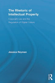 The Rhetoric of Intellectual Property: Copyright Law and the Regulation of Digital Culture