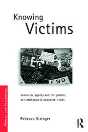 Knowing Victims: Feminism, agency and victim politics in neoliberal times