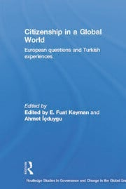 Citizenship in a Global World: European Questions and Turkish Experiences