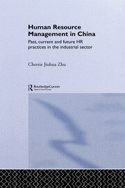Human Resource Management in China: Past, Current and Future HR Practices in the Industrial Sector