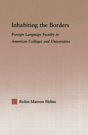 Inhabiting the Borders: Foreign Language Faculty in American Colleges and Universities