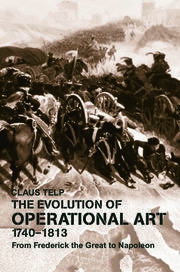 The Evolution of Operational Art, 1740-1813: From Frederick the Great to Napoleon