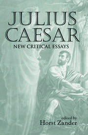 Julius Caesar: New Critical Essays