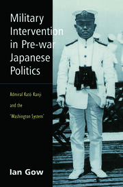 Military Intervention in Pre-War Japanese Politics: Admiral Kato Kanji and the 'Washington System'