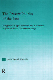 The Present Politics of the Past: Indigenous Legal Activism and Resistance to (Neo)Liberal Governmentality
