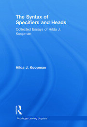 The Syntax of Specifiers and Heads: Collected Essays of Hilda J. Koopman