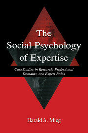 The Social Psychology of Expertise: Case Studies in Research, Professional Domains, and Expert Roles