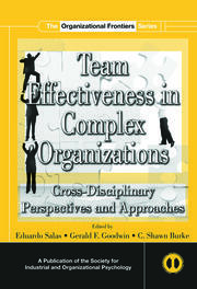 Team Effectiveness In Complex Organizations: Cross-Disciplinary Perspectives and Approaches