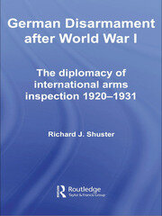 German Disarmament After World War I: The Diplomacy of International Arms Inspection 1920-1931