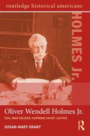 Oliver Wendell Holmes, Jr.: Civil War Soldier, Supreme Court Justice