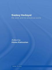 Sadeq Hedayat: His Work and his Wondrous World