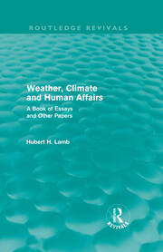 Weather, Climate and Human Affairs (Routledge Revivals): A Book of Essays and Other Papers