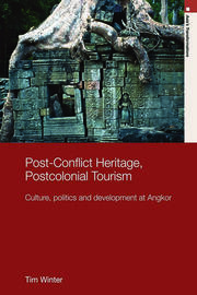 Post-Conflict Heritage, Postcolonial Tourism: Tourism, Politics and Development at Angkor