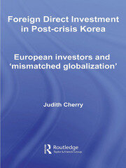 Foreign Direct Investment in Post-Crisis Korea: European Investors and 'Mismatched Globalization'