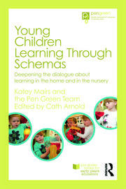 Young Children Learning Through Schemas: Deepening the dialogue about learning in the home and in the nursery