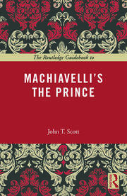 The Routledge Guidebook to Machiavelli's The Prince