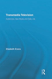 Transmedia Television: Audiences, New Media, and Daily Life
