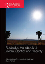 Routledge Handbook of Media, Conflict & Security - Robinson - 1st Edition book cover