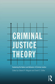 Criminal Justice Theory: Explaining the Nature and Behavior of Criminal Justice