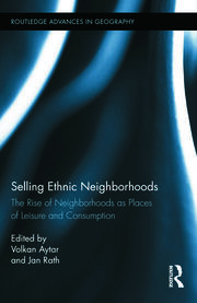 Selling Ethnic Neighborhoods: The Rise of Neighborhoods as Places of Leisure and Consumption