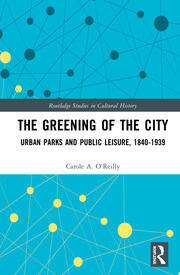 The Greening of the City: Urban Parks and Public Leisure, 1840-1939