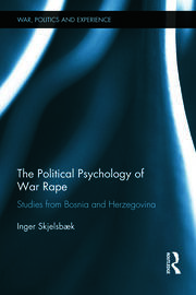 The Political Psychology of War Rape: Studies from Bosnia and Herzegovina