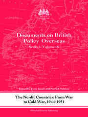 The Nordic Countries: From War to Cold War, 1944–51: Documents on British Policy Overseas, Series I, Vol. IX