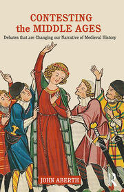 Contesting the Middle Ages: Debates that are Changing our Narrative of Medieval History