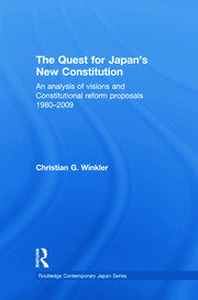 The Quest for Japan's New Constitution: An Analysis of Visions and Constitutional Reform Proposals 1980-2009