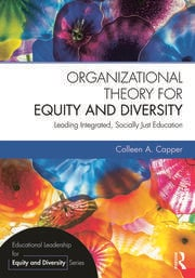 Organizational Theory for Equity and Diversity: Leading Integrated, Socially Just Education