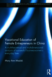 Vocational Education of Female Entrepreneurs in China: A multitheoretical and multidimensional analysis of successful businesswomen's everyday lives