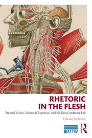 Rhetoric in the Flesh: Trained Vision, Technical Expertise, and the Gross Anatomy Lab