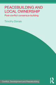 Peacebuilding and Local Ownership: Post-Conflict Consensus-Building