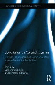 Conciliation on Colonial Frontiers: Conflict, Performance, and Commemoration in Australia and the Pacific Rim