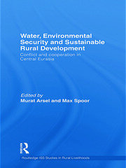 Water, Environmental Security and Sustainable Rural Development: Conflict and cooperation in Central Eurasia