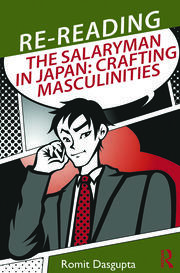 Re-reading the Salaryman in Japan: Crafting Masculinities