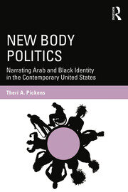 New Body Politics: Narrating Arab and Black Identity in the Contemporary United States