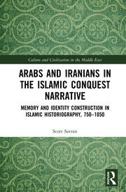 Arabs and Iranians in the Islamic Conquest Narrative: Memory and Identity Construction in Islamic Historiography, 750–1050