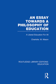 An Essay Towards A Philosophy of Education (RLE Edu K): A Liberal Education for All