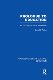 Prologue to Education (RLE Edu K): An Inquiry into Ends and Means