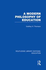 A Modern Philosophy of Education (RLE Edu K)