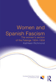Women and Spanish Fascism: The Women's Section of the Falange 1934-1959