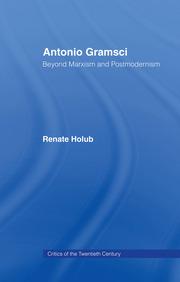 Antonio Gramsci: Beyond Marxism and Postmodernism