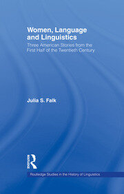 Women, Language and Linguistics: Three American Stories from the First Half of the Twentieth Century