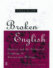 Broken English: Dialects and the Politics of Language in Renaissance Writings