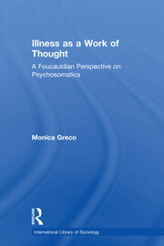 Illness as a Work of Thought: A Foucauldian Perspective on Psychosomatics