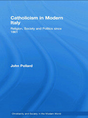 Catholicism in Modern Italy: Religion, Society and Politics since 1861
