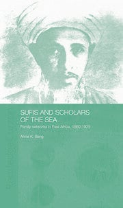 Sufis and Scholars of the Sea: Family Networks in East Africa, 1860-1925