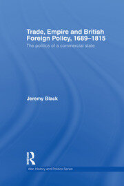 Trade, Empire and British Foreign Policy, 1689–1815: Politics of a Commercial State